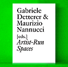 Artist-Run Spaces - Edited by Gabriele Detterer & Maurizio Nannucci