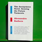 Alessandro Barbero - The Anonymous Novel. Sensing the Future Torments