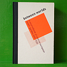 Between Worlds: A Sourcebook of Central European Avant-Gardes, 1910�1930