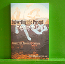 Subverting the Present, Imagining the Future - Edited by Werner  Bonefeld