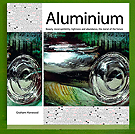 Graham Harwood - Aluminium: Beauty, incorruptability, lightness and abundance, the metal of the future.